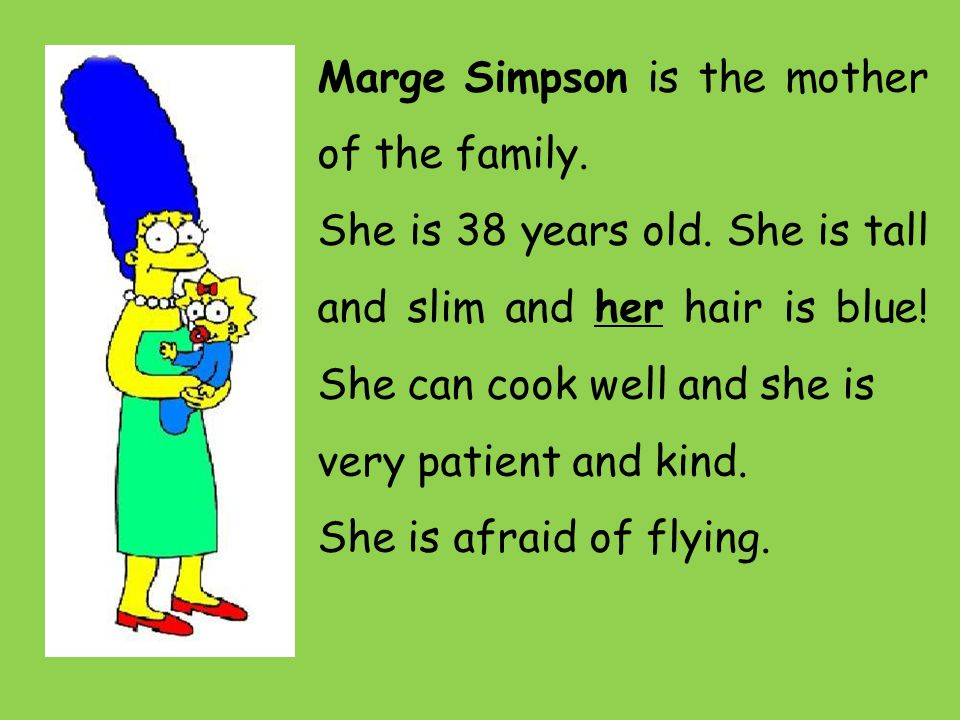 Marge Simpson is the mother of the family. She is 38 years old