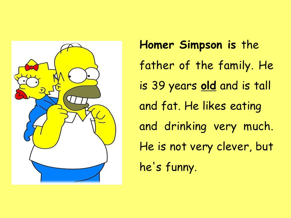Homer Simpson is the father of the family