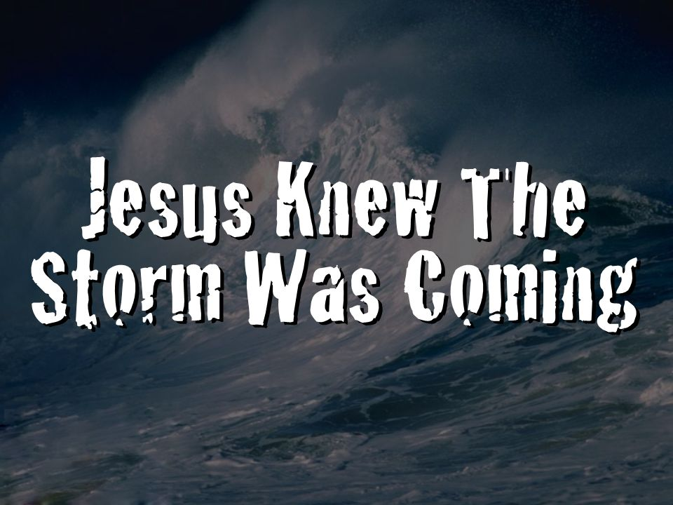 Jesus Knew The Storm Was Coming