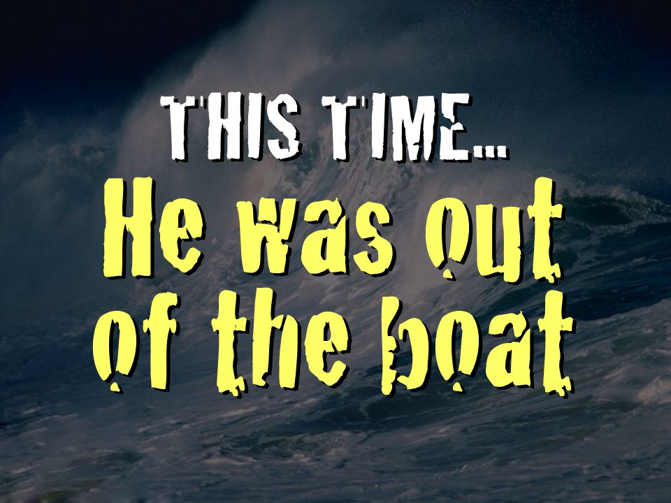 THIS TIME... He was out of the boat