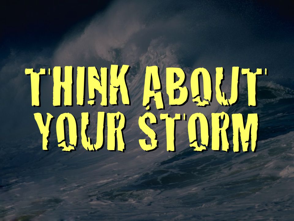 THINK ABOUT YOUR STORM