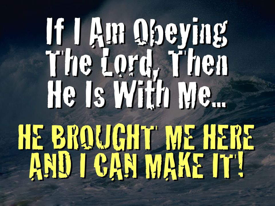 If I Am Obeying The Lord, Then He Is With Me...