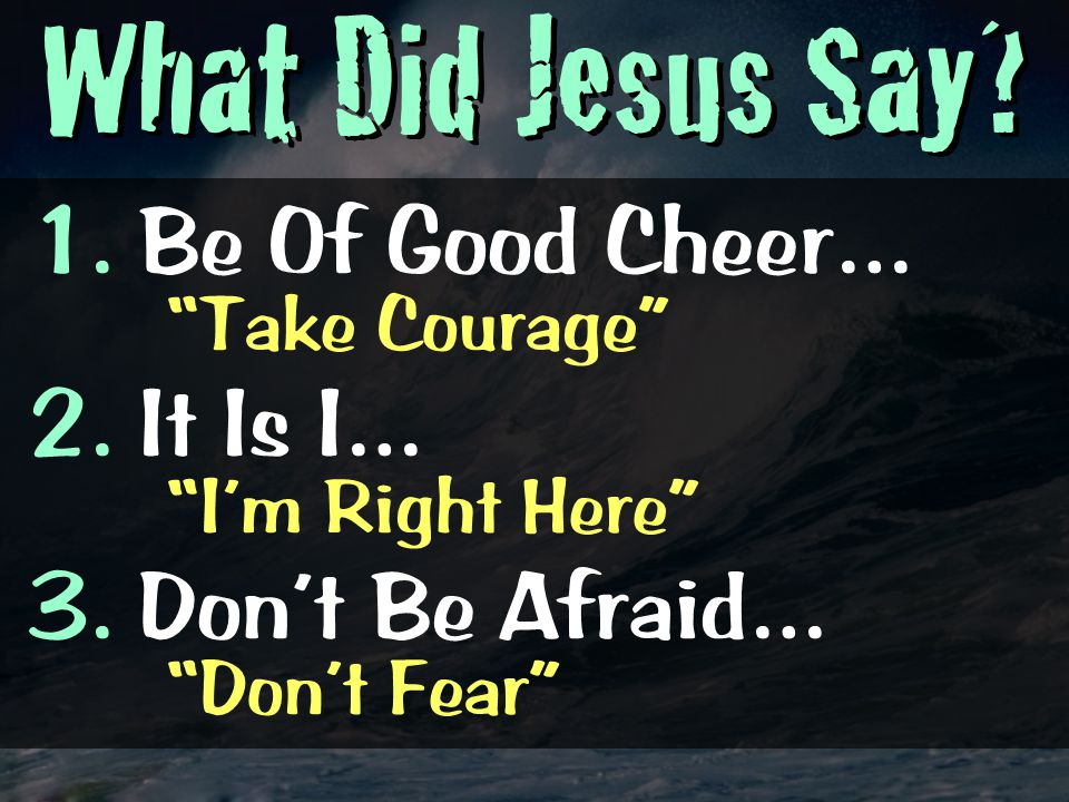 What Did Jesus Say Be Of Good Cheer… Take Courage