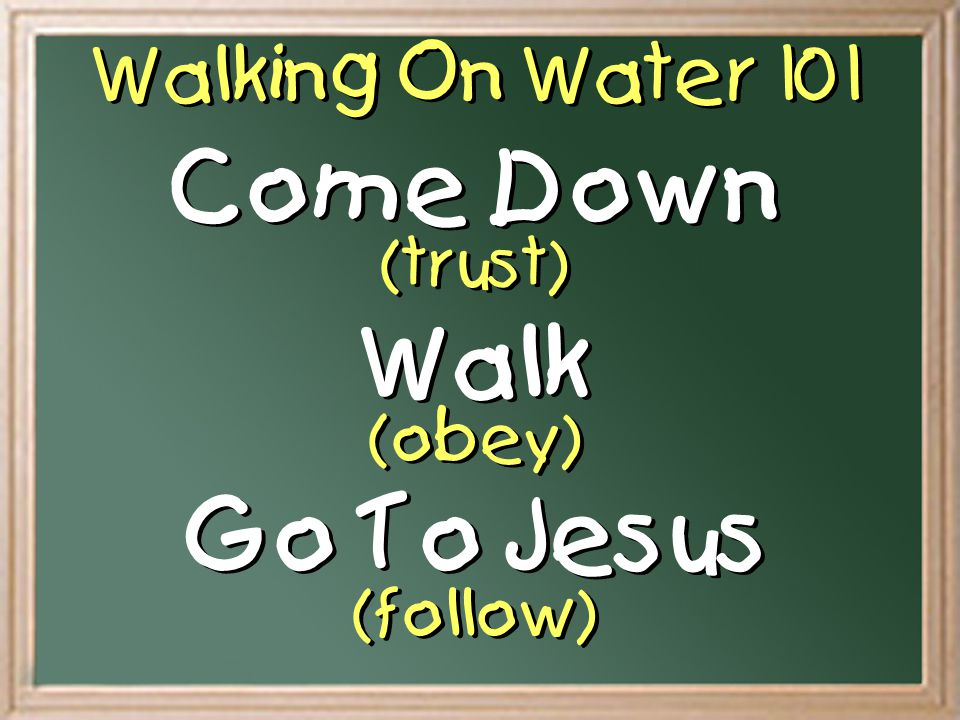 Come Down (trust) Walk (obey) Go To Jesus (follow)