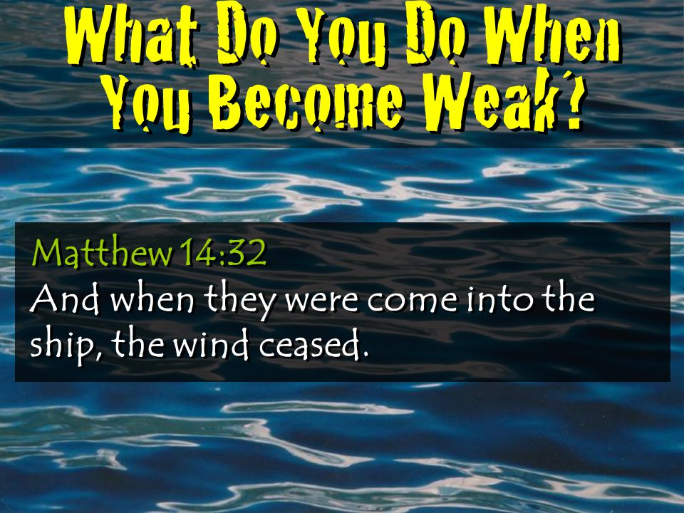 What Do You Do When You Become Weak