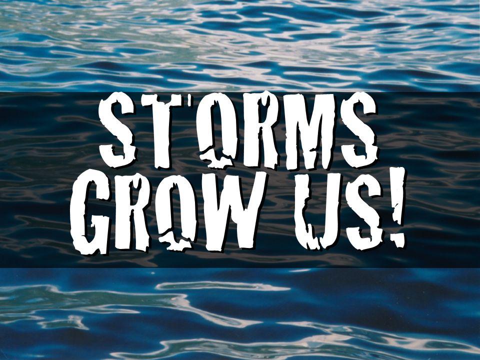 STORMS GROW US!