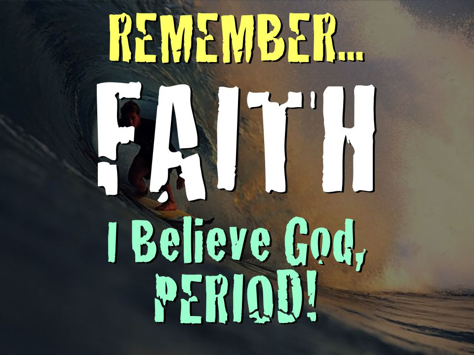 FAITH I Believe God, PERIOD!