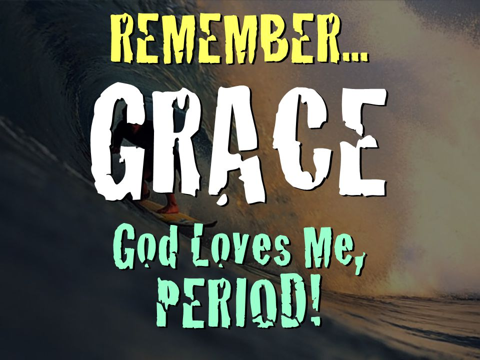 GRACE God Loves Me, PERIOD!