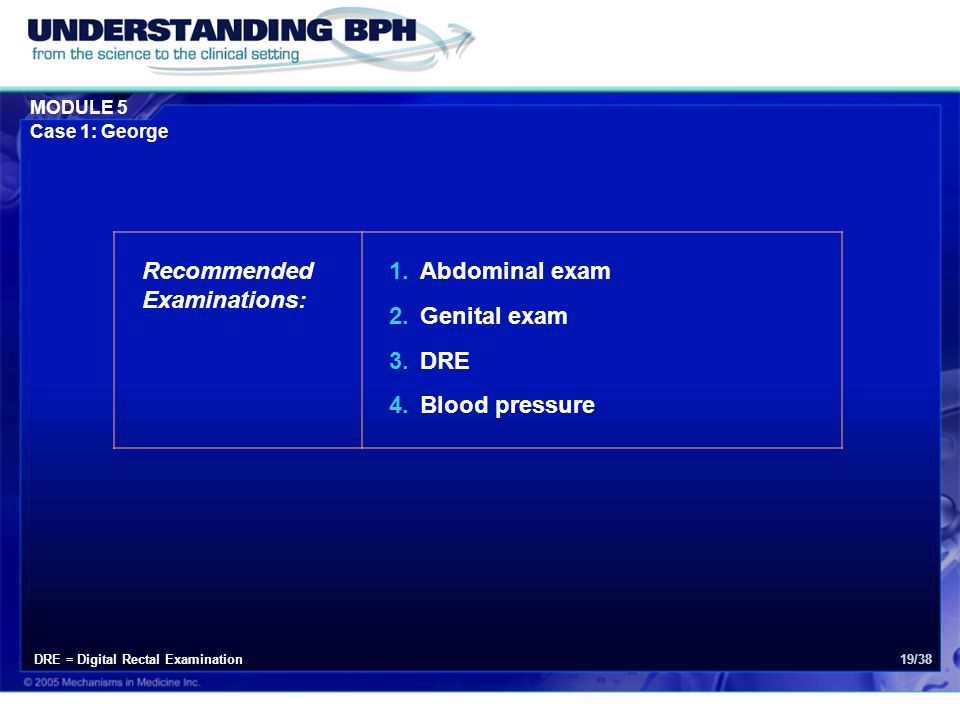 Recommended Examinations: Abdominal exam Genital exam DRE