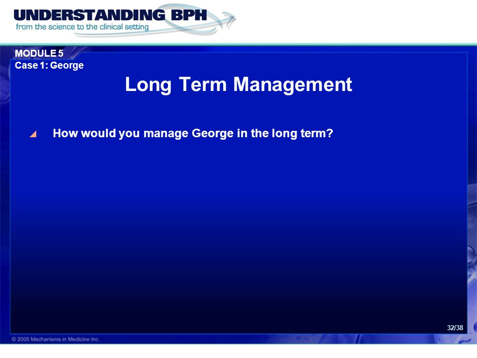Long Term Management How would you manage George in the long term