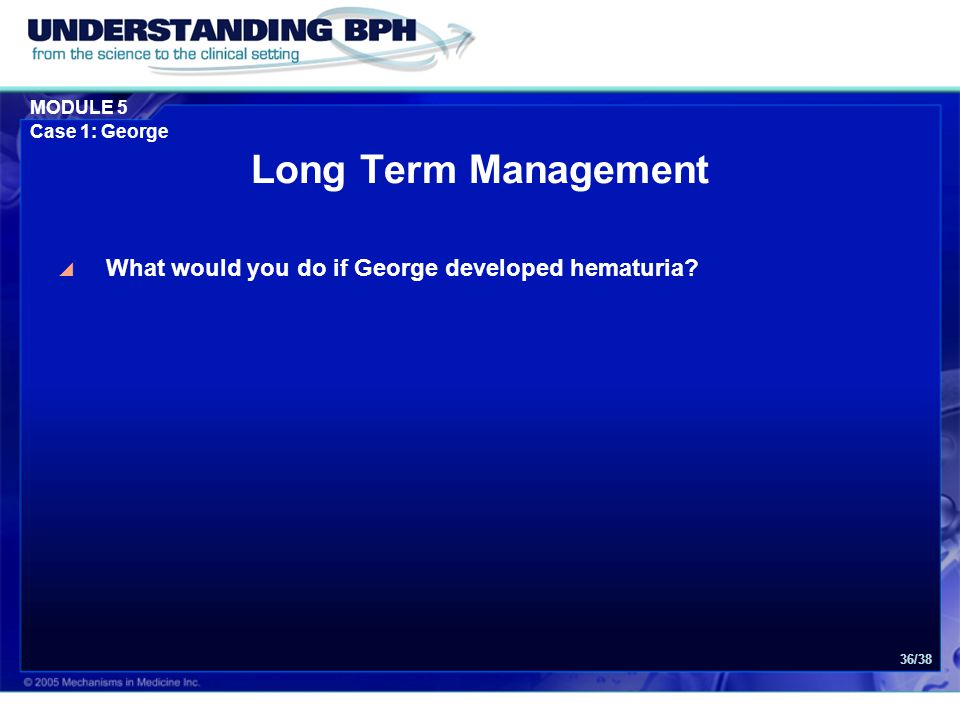 Long Term Management What would you do if George developed hematuria