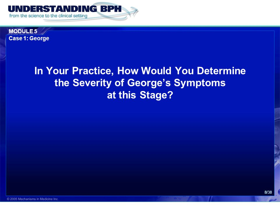 Case 1: George In Your Practice, How Would You Determine the Severity of George's Symptoms at this Stage
