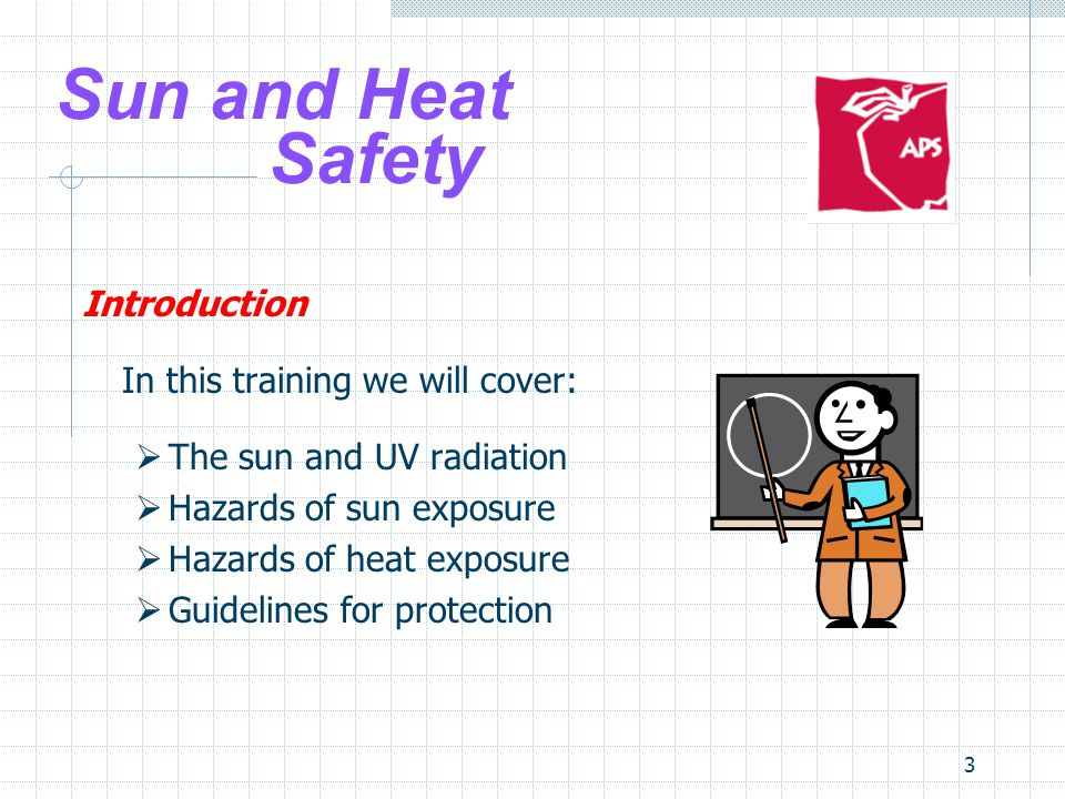 Sun and Heat Safety Introduction In this training we will cover: