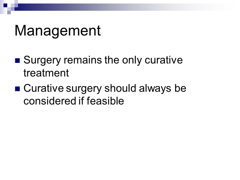 Management Surgery remains the only curative treatment
