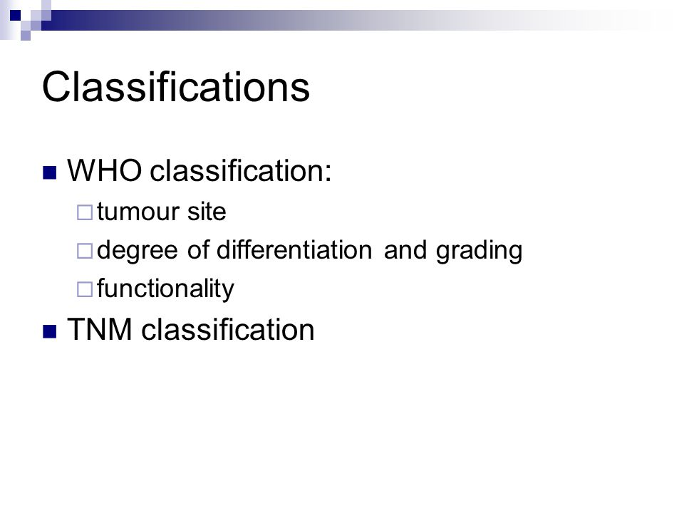 Classifications WHO classification: TNM classification tumour site
