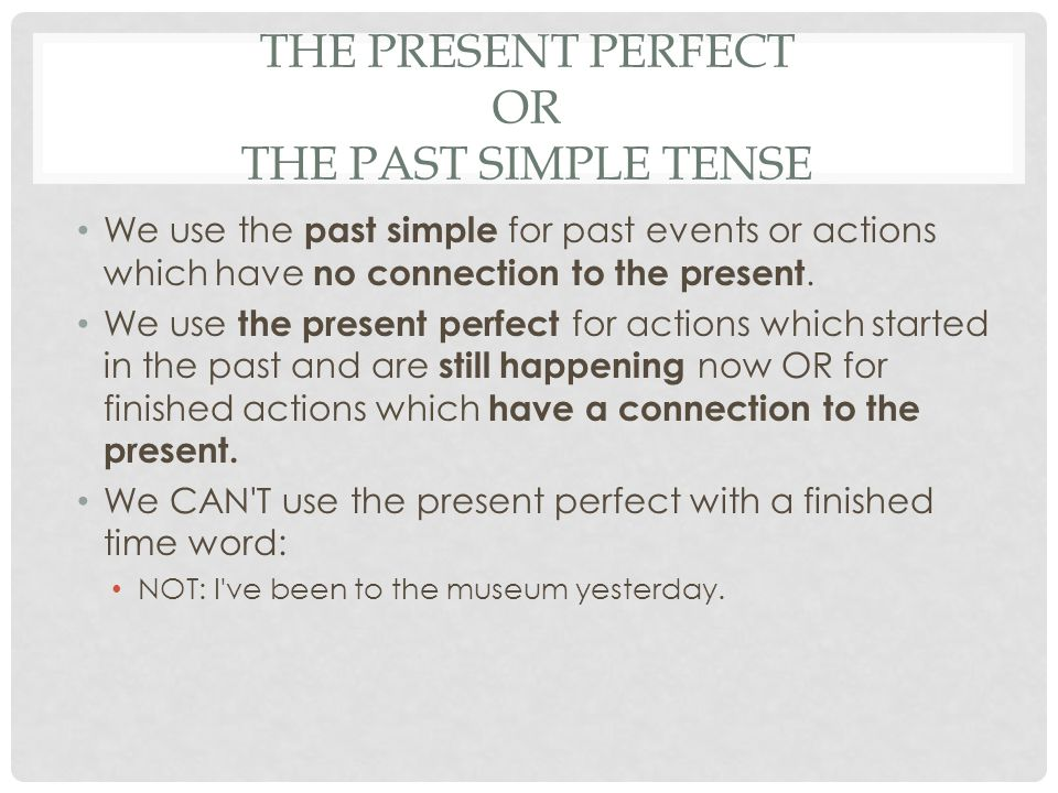The present perfect or the past simple tense
