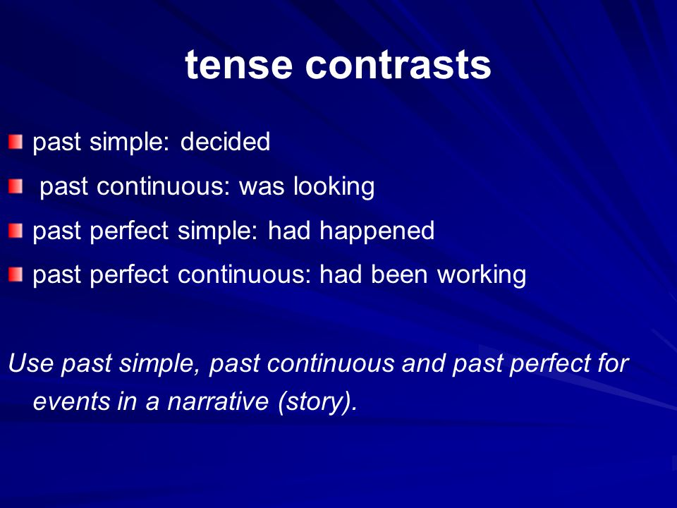tense contrasts past simple: decided past continuous: was looking