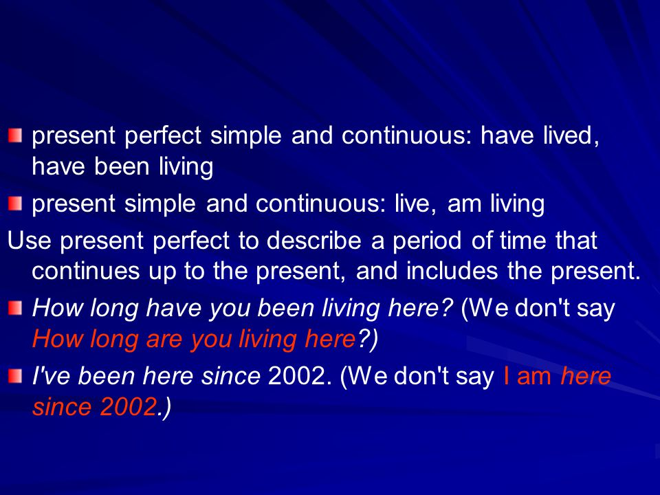 present perfect simple and continuous: have lived, have been living