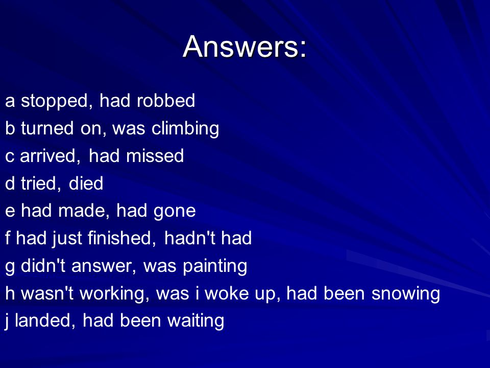 Answers: a stopped, had robbed b turned on, was climbing