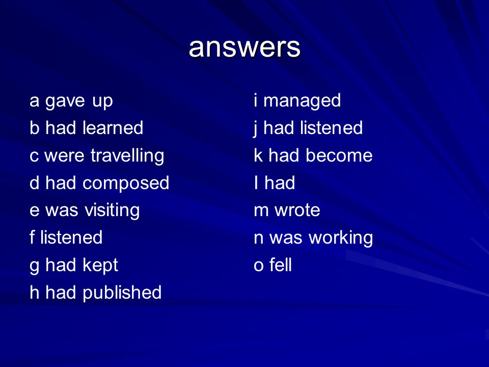 answers a gave up b had learned c were travelling d had composed
