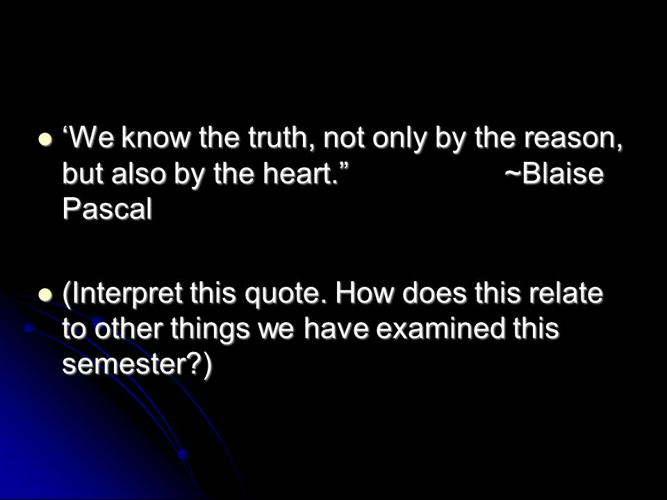 'We know the truth, not only by the reason, but also by the heart