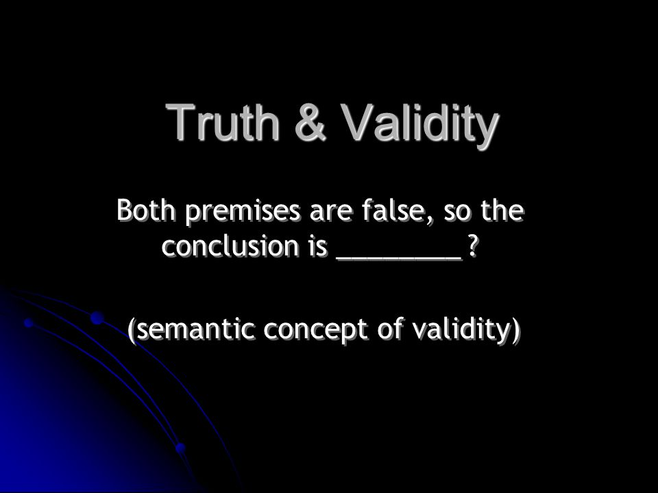 Both premises are false, so the conclusion is ________