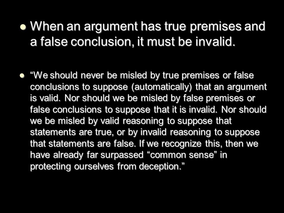 When an argument has true premises and a false conclusion, it must be invalid.
