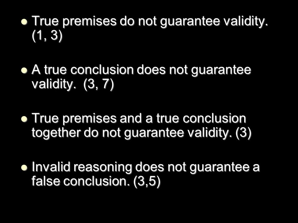 True premises do not guarantee validity. (1, 3)