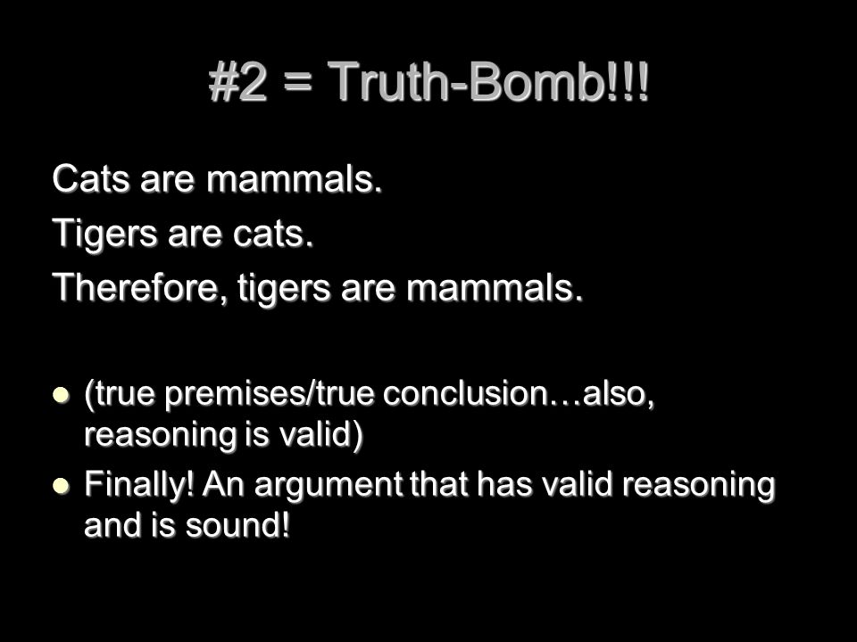 #2 = Truth-Bomb!!! Cats are mammals. Tigers are cats.