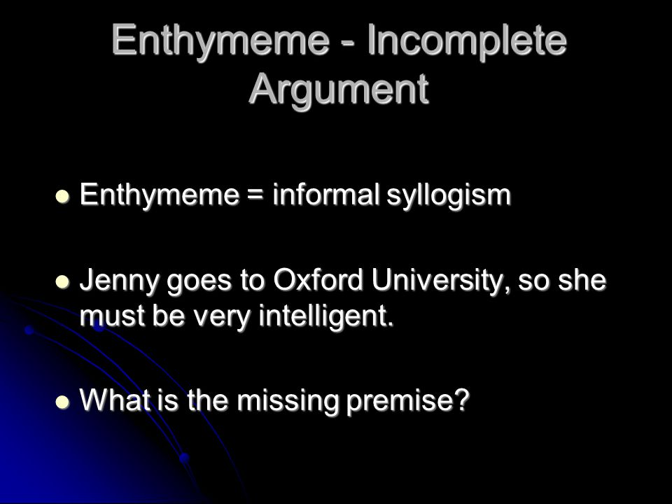 Enthymeme - Incomplete Argument