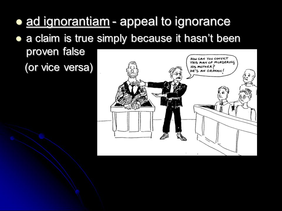 ad ignorantiam - appeal to ignorance