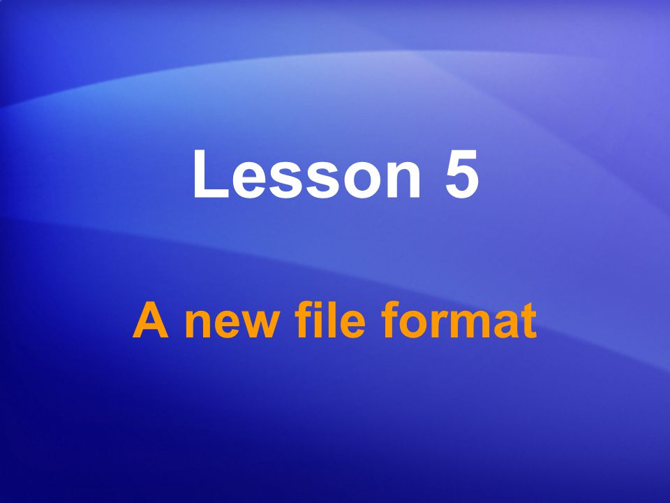 Lesson 5 A new file format