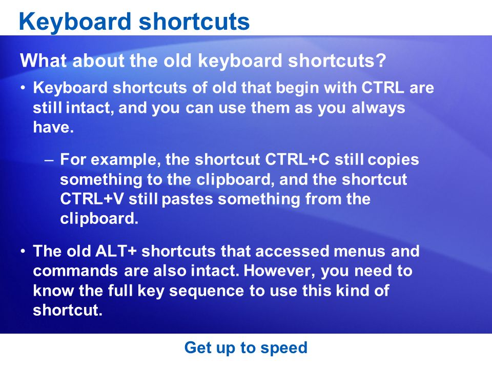 Keyboard shortcuts What about the old keyboard shortcuts