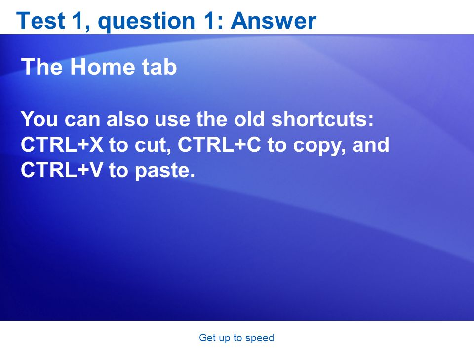 Test 1, question 1: Answer The Home tab