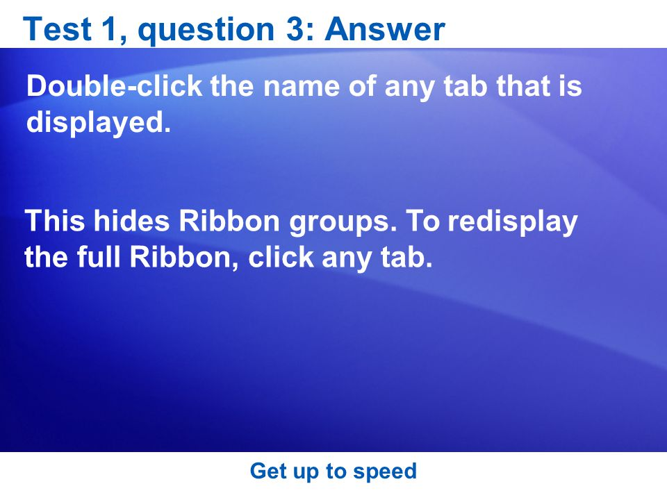 Test 1, question 3: Answer Double-click the name of any tab that is displayed.