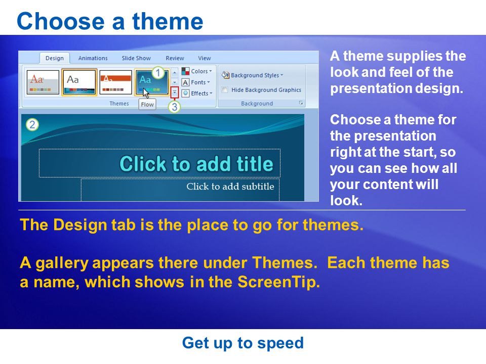 Choose a theme The Design tab is the place to go for themes.