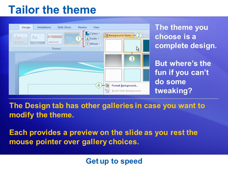 Tailor the theme The theme you choose is a complete design.