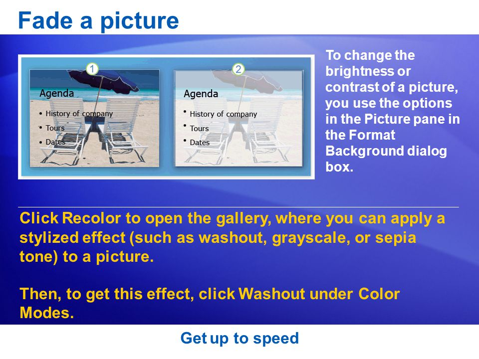 Fade a picture To change the brightness or contrast of a picture, you use the options in the Picture pane in the Format Background dialog box.