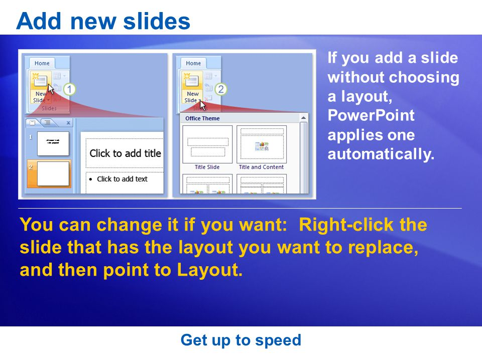 Add new slides If you add a slide without choosing a layout, PowerPoint applies one automatically.