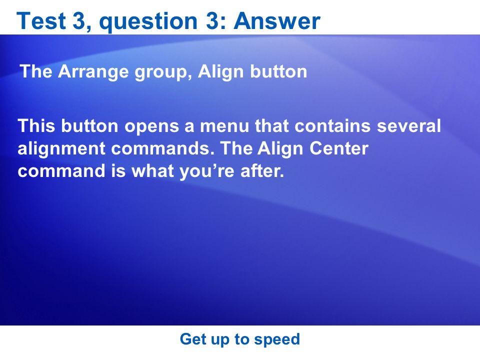 Test 3, question 3: Answer The Arrange group, Align button