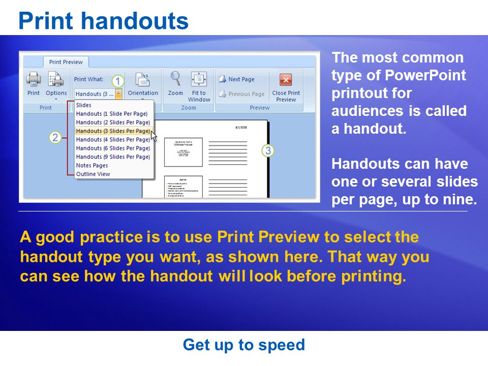 Print handouts The most common type of PowerPoint printout for audiences is called a handout.