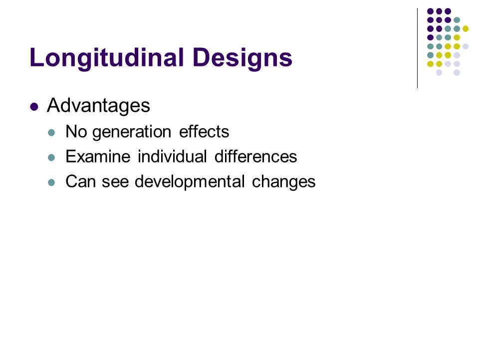 Longitudinal Designs Advantages No generation effects