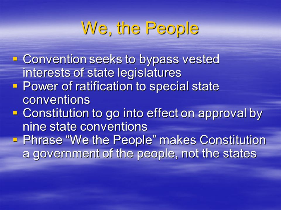 We, the People Convention seeks to bypass vested interests of state legislatures. Power of ratification to special state conventions.