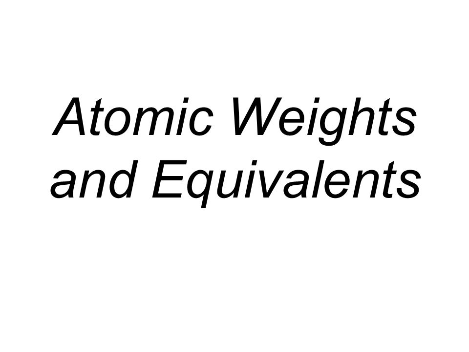 Atomic Weights and Equivalents