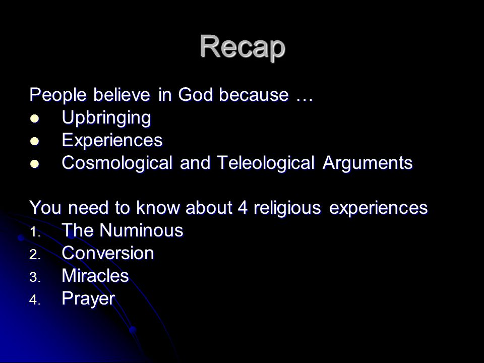 Recap People believe in God because … Upbringing Experiences