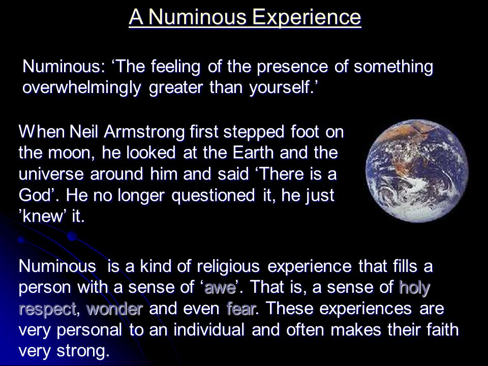 A Numinous Experience Numinous: 'The feeling of the presence of something overwhelmingly greater than yourself.'