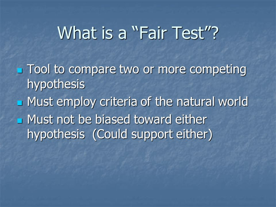 What is a Fair Test Tool to compare two or more competing hypothesis. Must employ criteria of the natural world.