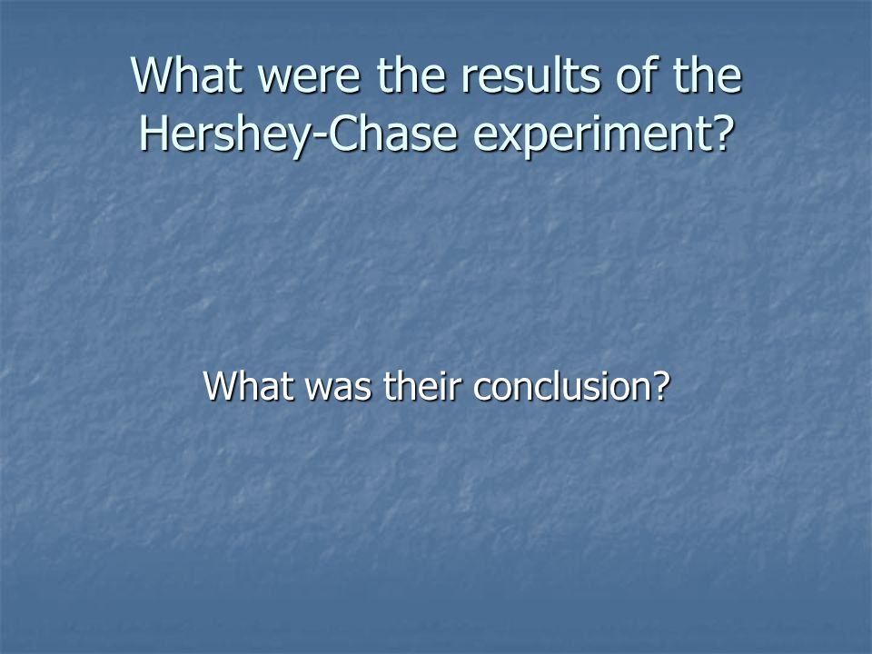 What were the results of the Hershey-Chase experiment