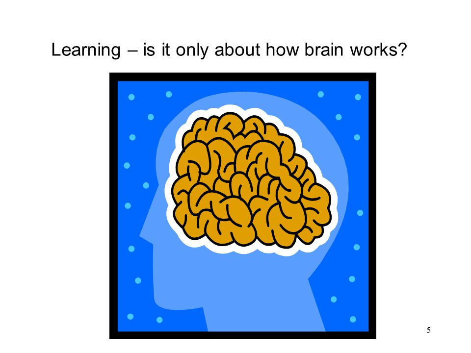 Learning – is it only about how brain works