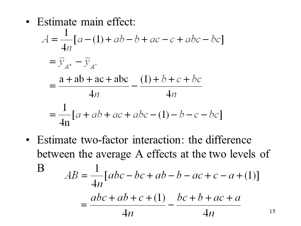 Estimate main effect: Estimate two-factor interaction: the difference between the average A effects at the two levels of B.